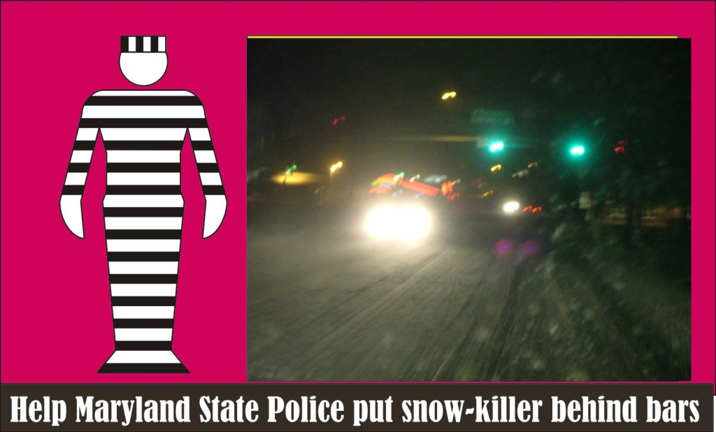 Help Maryland State Police put snow killer behind bars