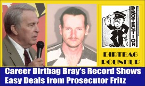 Career Dirtbag Bray Gets Easy Deals from Prosecutor Fritz