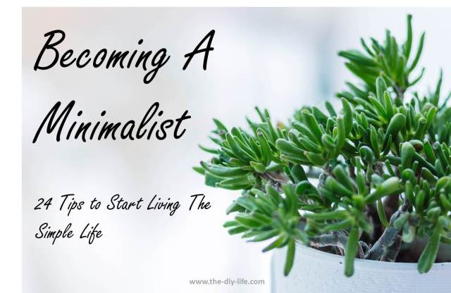 24 Tips On Becoming A Minimalist, Start Living The Simple Life