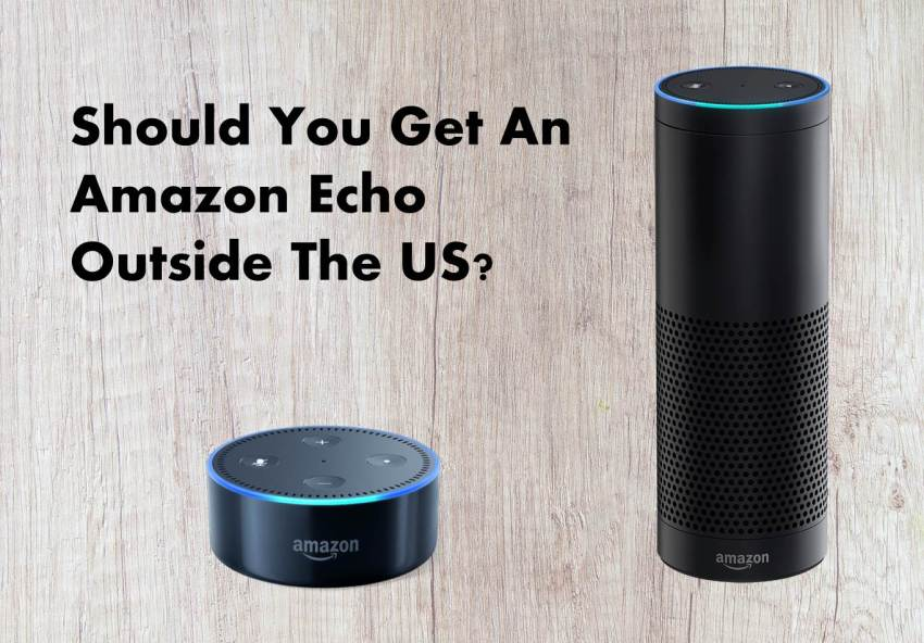 Using An amazon Echo or Echo Dot Outside The US