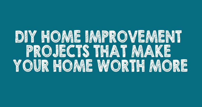 DIY Home Improvement Projects That Make Your Home Worth More
