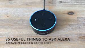 35 Useful Things To Ask Alexa - Amazon Echo