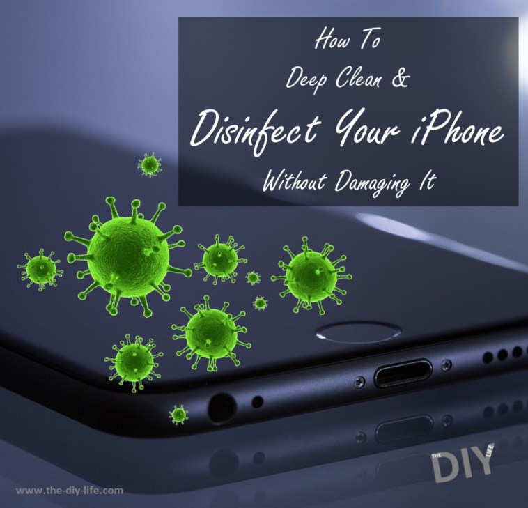 How To Deep Clean & Disinfect Your iPhone Without Damaging It