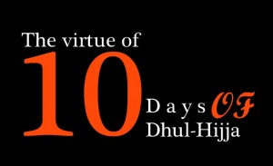 Ten Days of Dhul-Hijjah