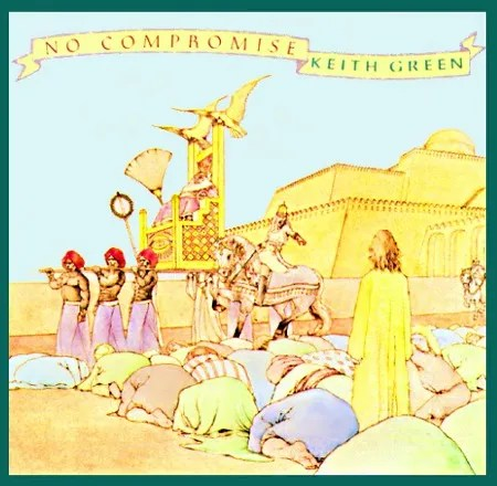 No Compromise - Keith Green © Sparrow
