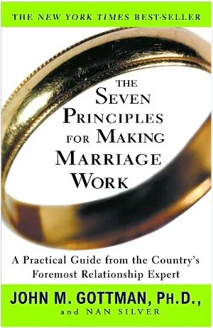 The Seven Principles for Making Marriage Work: A Practical Guide © Harmony