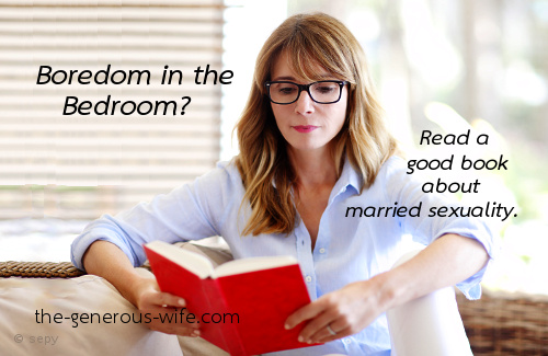 Boredom in the Bedroom? - Read a good book about married sexuality.