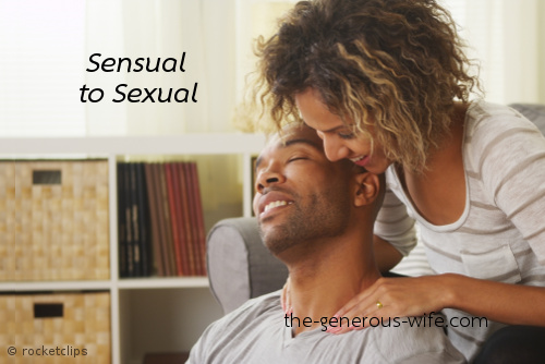 Sensual to Sexual - Invite your husband to a time of massage that leads to sex.