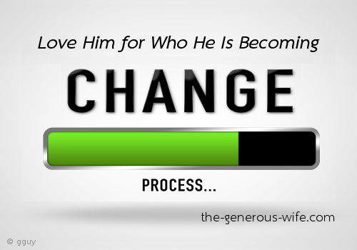 Love Him for Who He Is Becoming - Make room for change and growth.