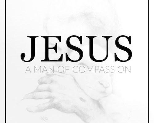 Jesus a Man of compassion