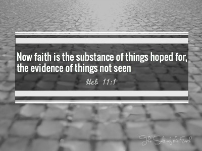 faith is the substance of things hoped for the evidence of things not seen