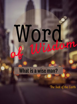 Word of wisdom - What is a wise man?