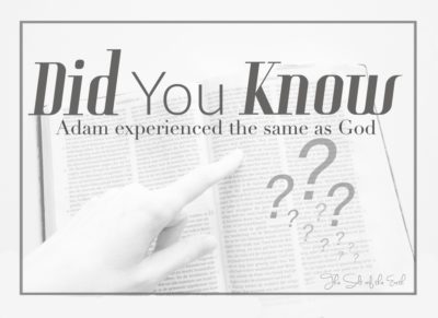Adam experienced the same as God