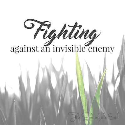 Fighting against an invisible enemy