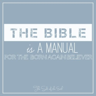The Bible is a manual for the born again believer