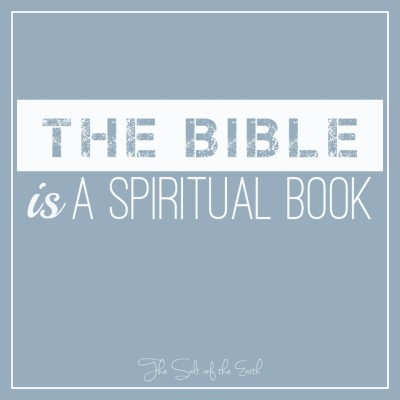 The Bible is a spiritual book