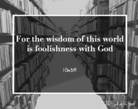 wisdom of this world is foolishness for God