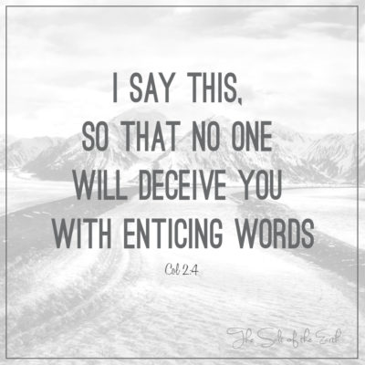 Do not be deceived with enticing words