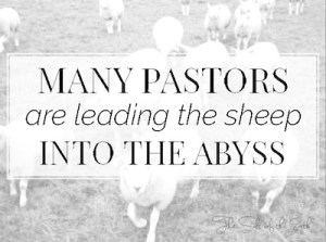 many pastors are leading the sheep into the abyss