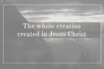 Whole creation created in Jesus Christ