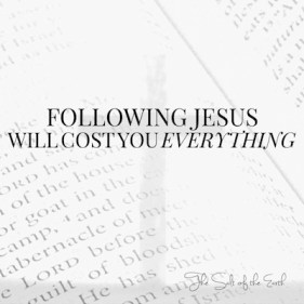 Following Jesus will cost you everything