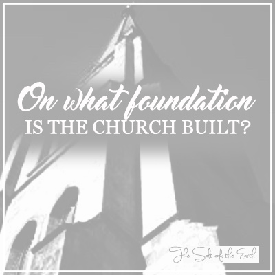 On what foundation is the church built