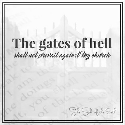 The gates of hell shall not prevail against My church