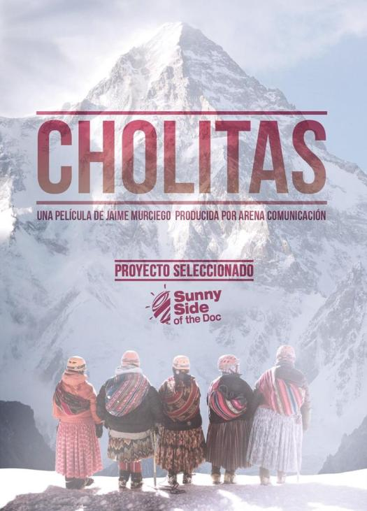 "Cholitas is the title of Jaime Murciego's film, co-directed with Pablo Iraburu. It was filmed during the ascent to Aconcagua. The ""Cholitas Escaladoras"" (Climbing 'Cholitas') are going for Everest."