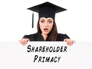 Shareholder Primacy to Graduate