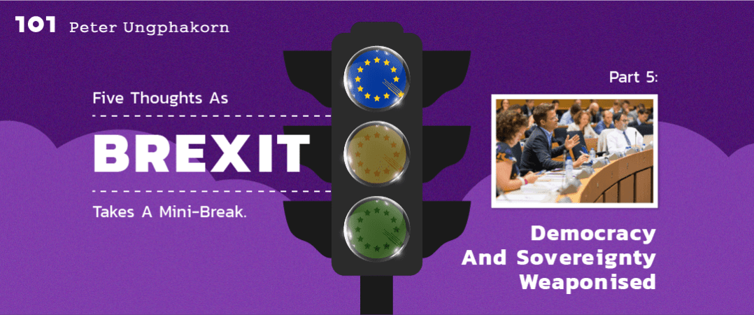 Five thoughts as Brexit takes a mini-break. Part 5: democracy and sovereignty weaponised