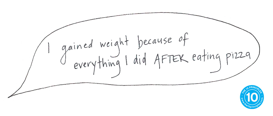 I gained weight because of everything I did AFTER eating pizza