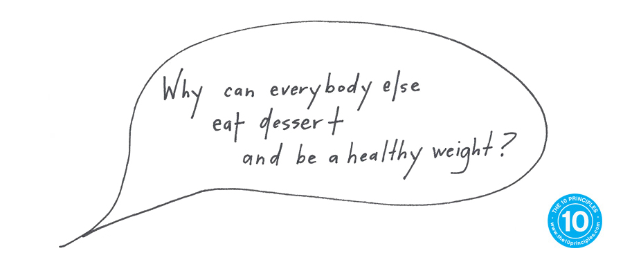 Eating chocolate - Why can everybody else eat dessert and be a healthy weight?