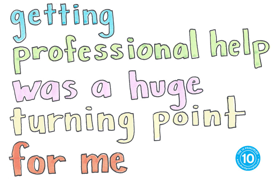 professional help - Getting professional help was a huge turning point for me