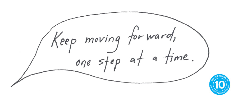 Keep moving forward, one step at a time