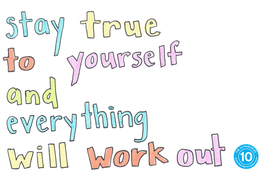 Stay true to yourself and things will work out