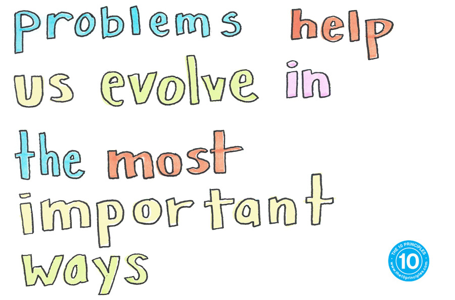 Problems help us evolve in the most important ways