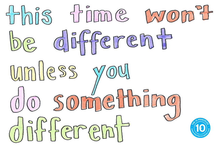 This time won't be different unless you do something different.