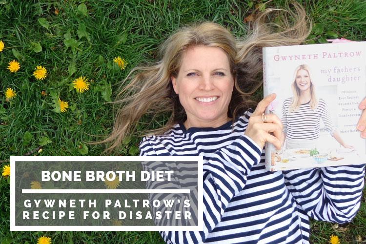 Bone broth diet: Gwyneth Paltrow's recipe for disaster
