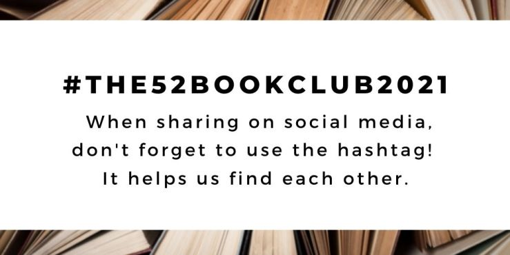 The 52 Book Club 2021 guide -- don't forget to use our hashtag on social media! #the52bookclub2021
