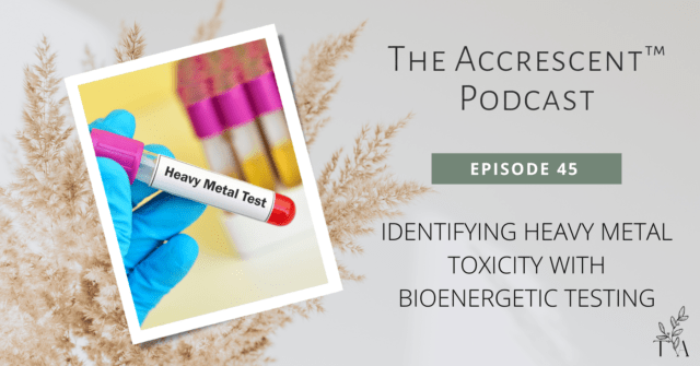 The Accrescent™ Podcast - Heavy Metals & Bioenergetic Testing