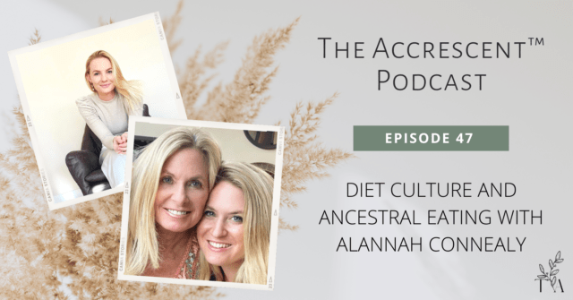 The Accrescent™ Podcast - Ep. 47 - Ancestral Eating w/Alannah Connealy