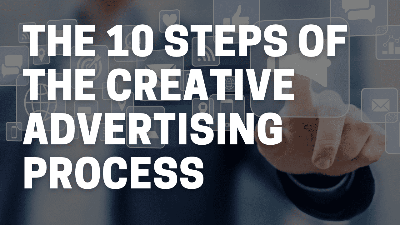 The 10 Steps of the Creative Advertising Process