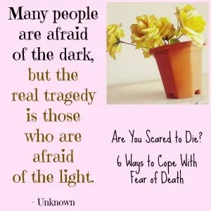 Are You Scared to Die Ways to Cope With Your Fear of Death