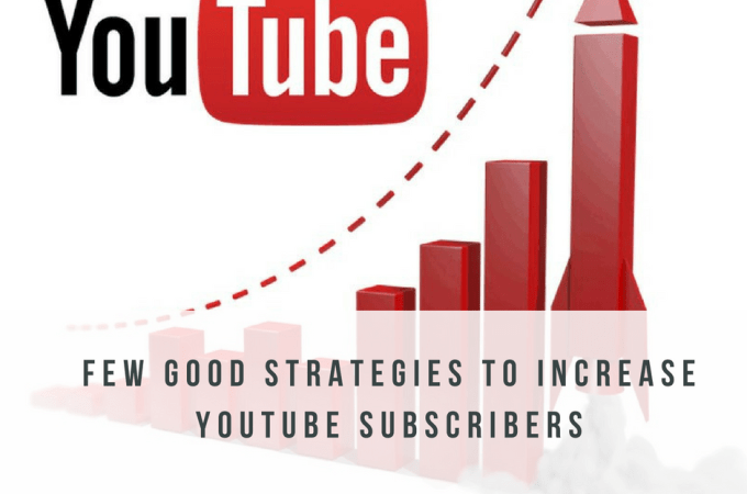 What are a Few Good Strategies to Increase YouTube Subscribers?