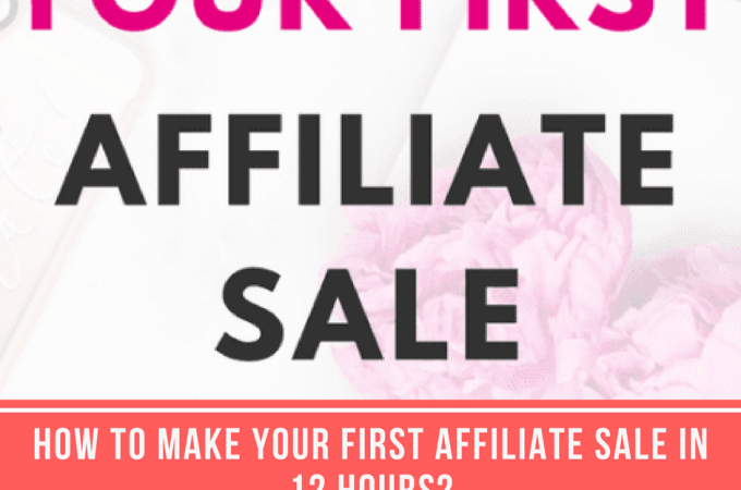 How to Make Your First Affiliate Sale in 12 Hours