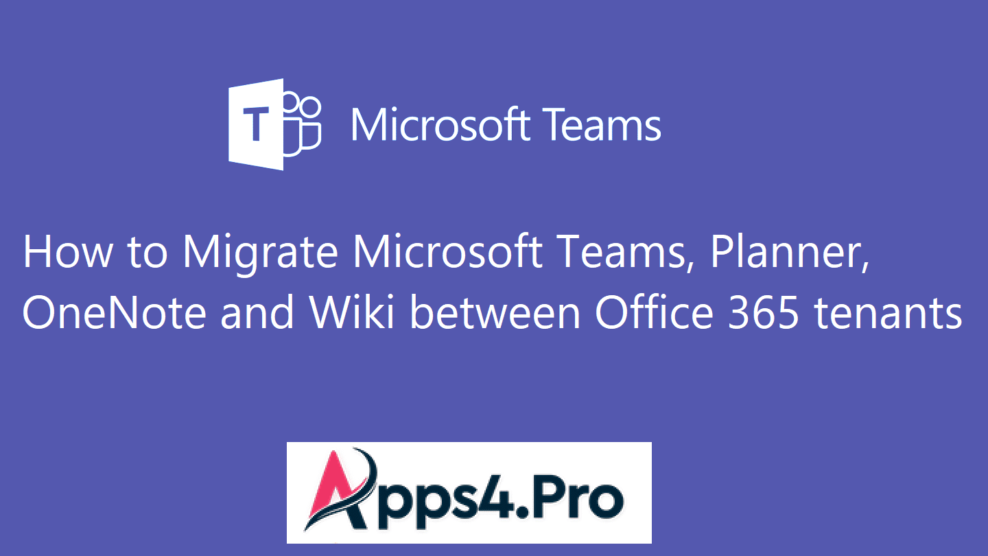 How to Migrate Microsoft Teams, Planner, OneNote and Wiki between Office 365 tenants