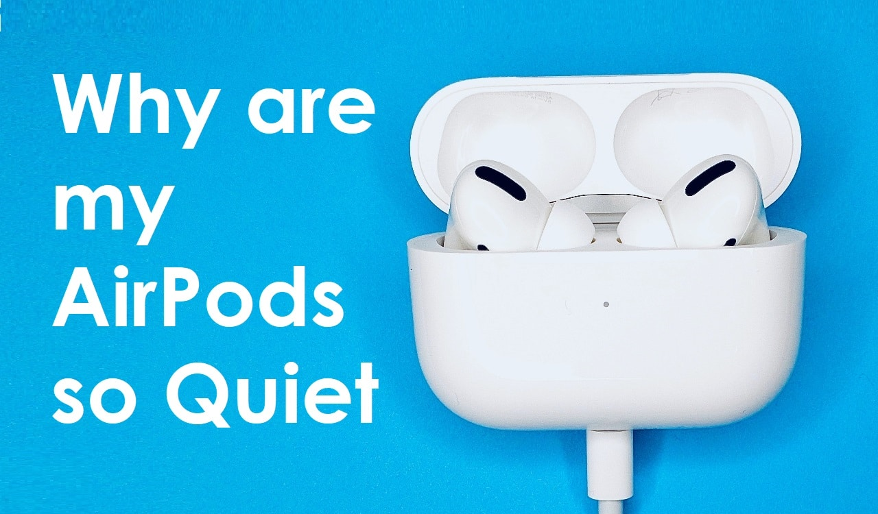 Why are my AirPods so Quiet