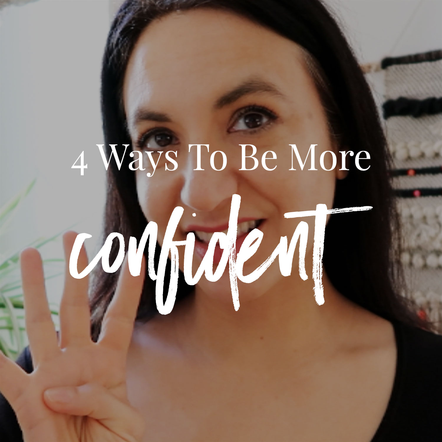 4 Ways To Be More Confident
