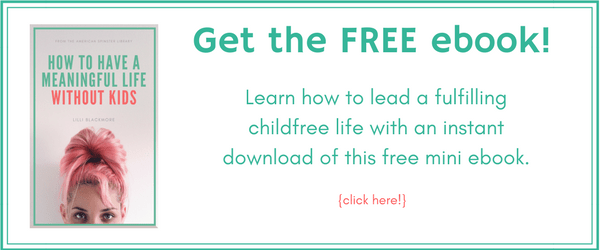 "Get the FREE ebook, ""How to Have a Meaningful Life without Kids"""