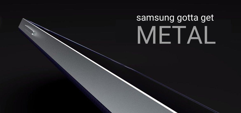Samsung gotta get metal